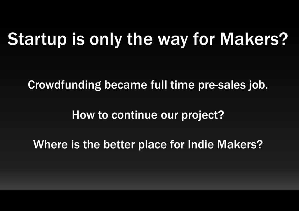 Startup is only the way for Makers? Crowdfundin...