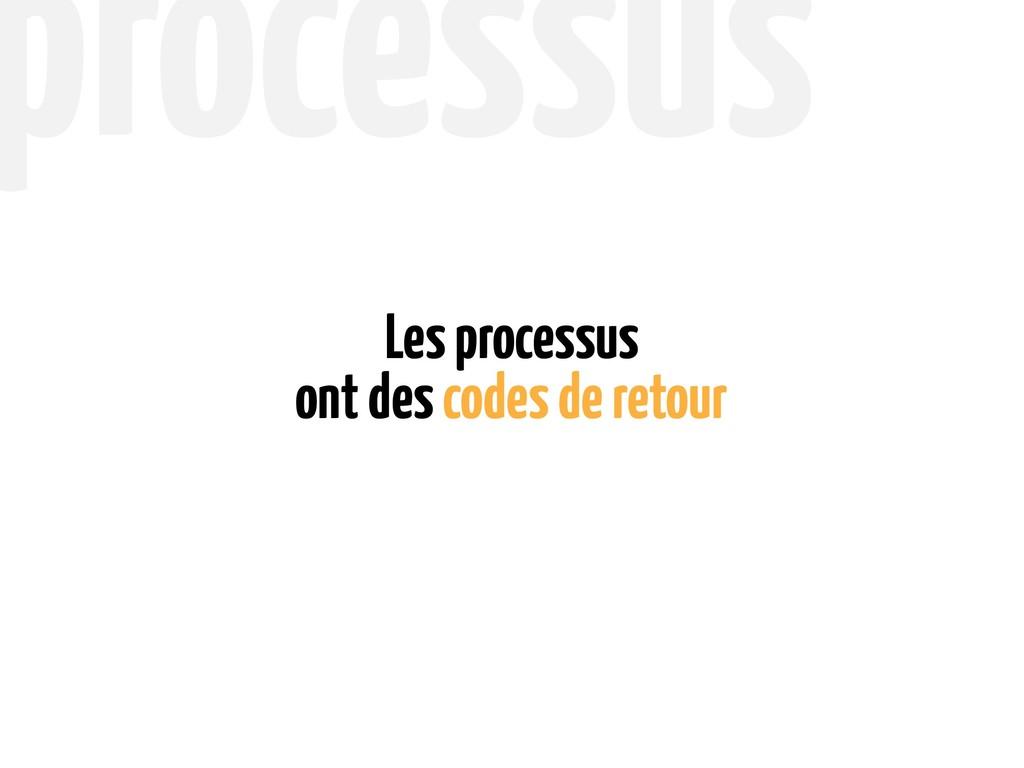ont des codes de retour Les processus processus