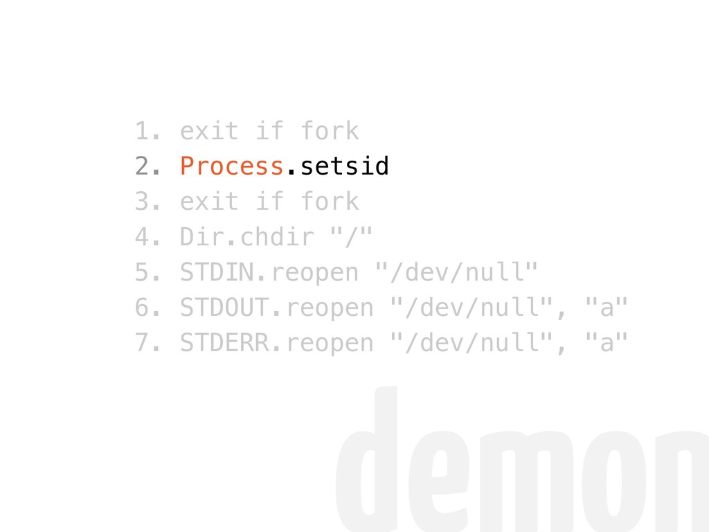 1. exit if fork 2. Process.setsid 3. exit if fo...