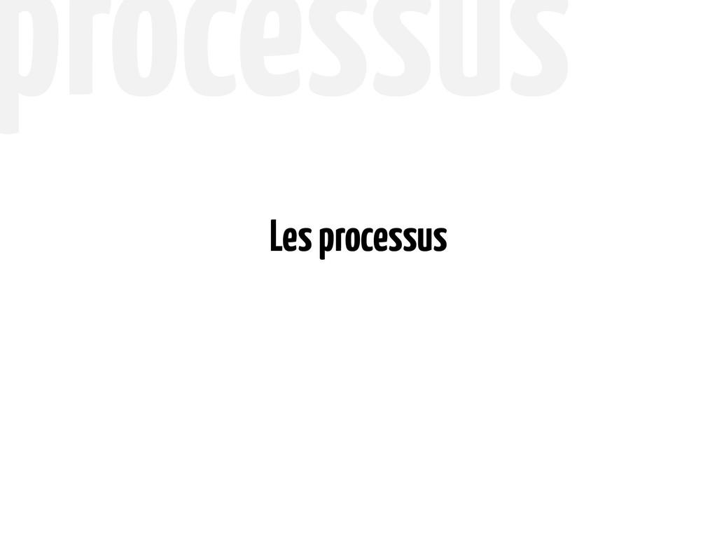 processus Les processus