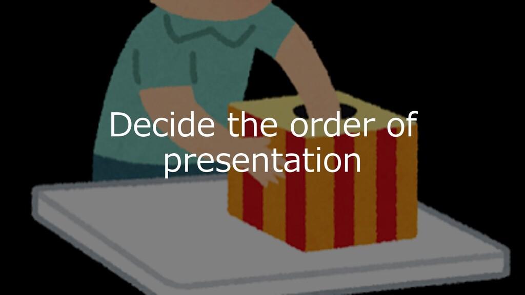 Decide the order of presentation