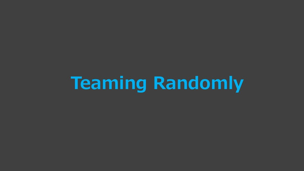 Teaming Randomly