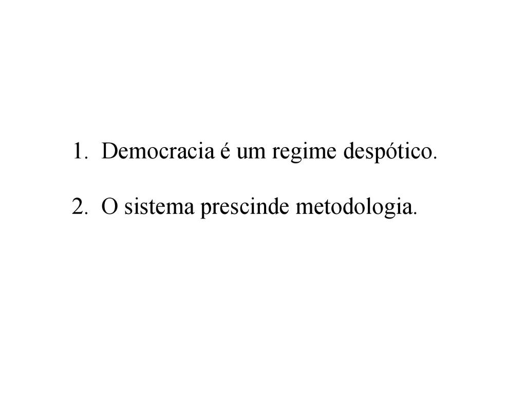 1. Democracia é um regime despótico. 2. O sis...