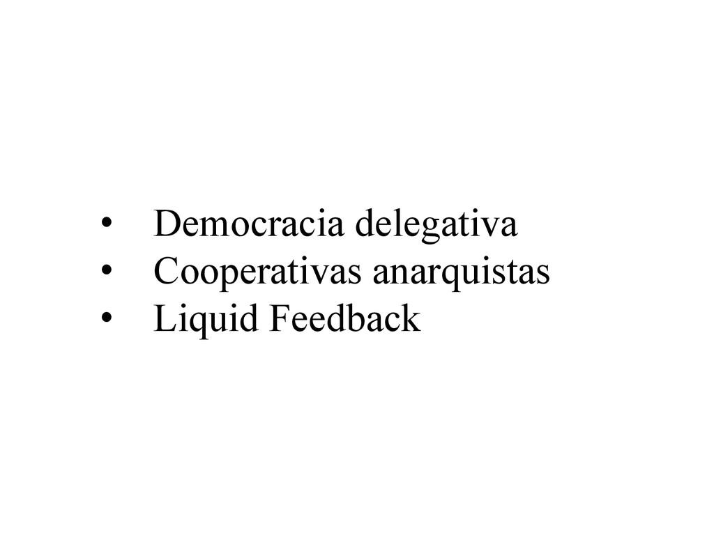 • Democracia delegativa • Cooperativas anarqu...