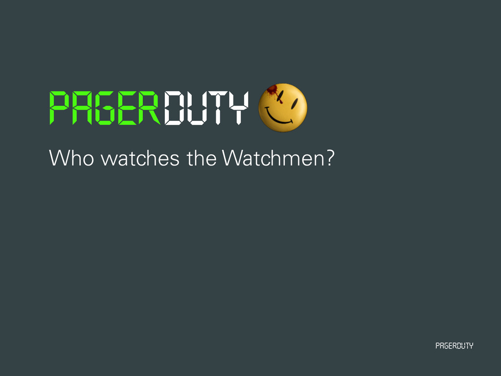 PagerDuty Who watches the Watchmen?
