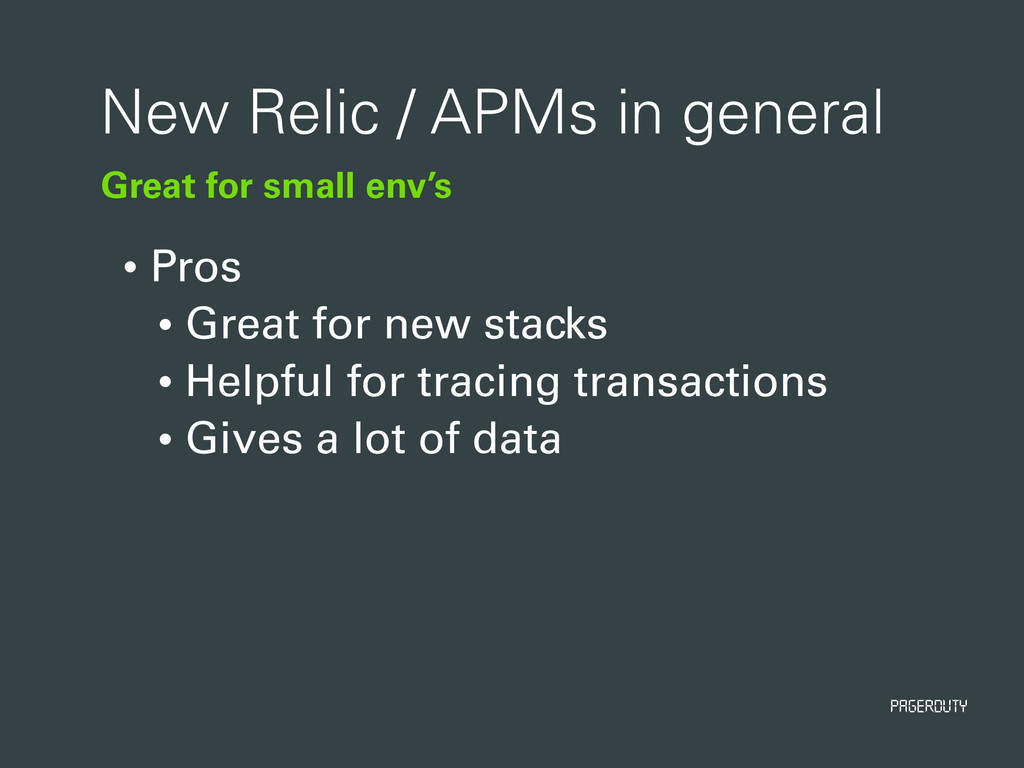 PagerDuty Great for small env's New Relic / APM...