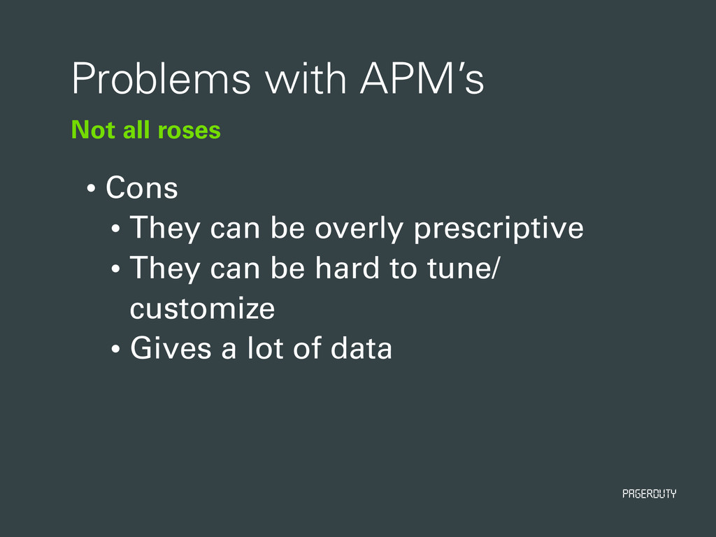 PagerDuty Not all roses Problems with APM's • C...