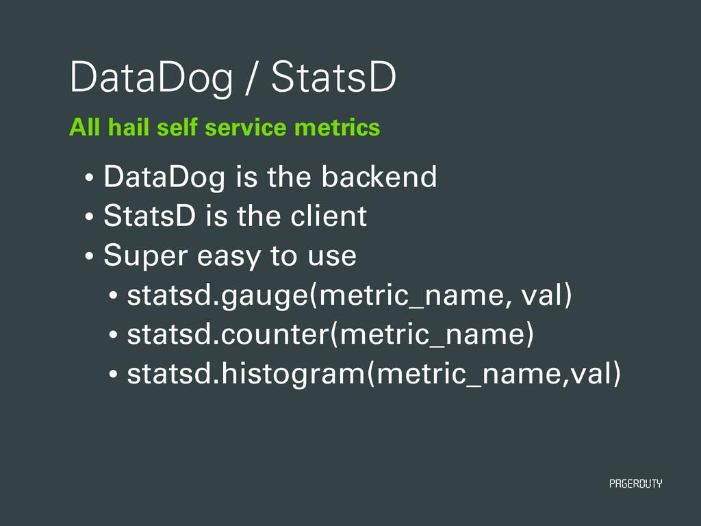 PagerDuty All hail self service metrics DataDog...