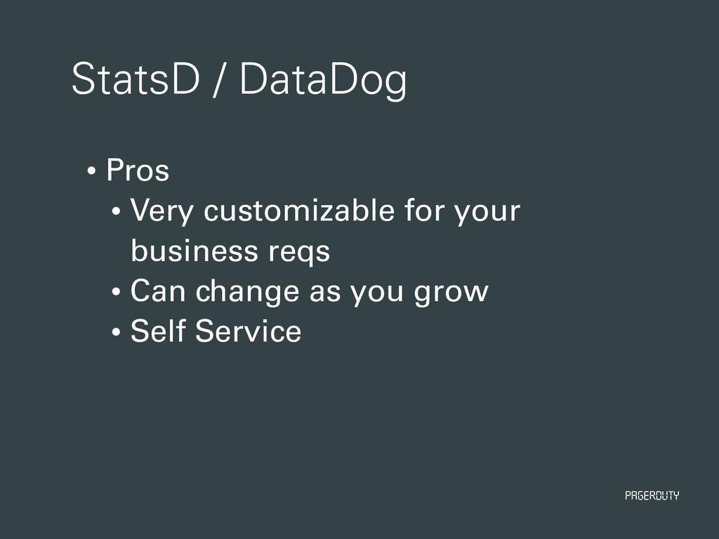 PagerDuty StatsD / DataDog • Pros • Very custom...