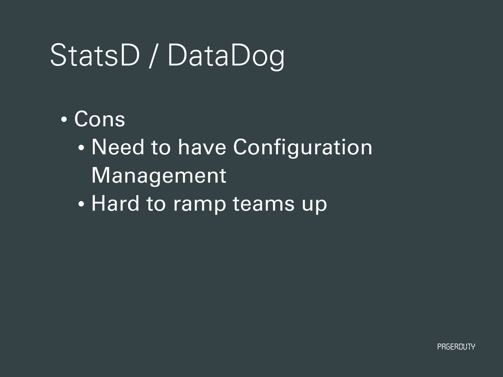 PagerDuty StatsD / DataDog • Cons • Need to hav...