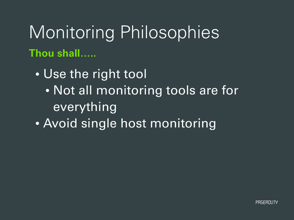 PagerDuty Thou shall….. Monitoring Philosophies...