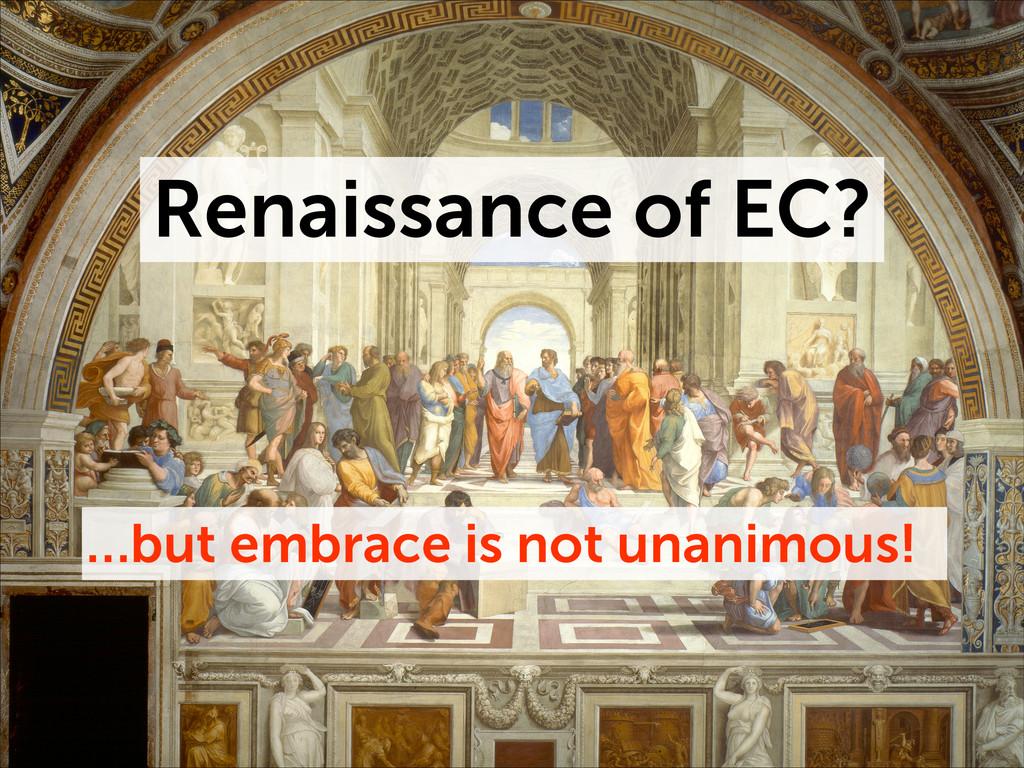 Renaissance of EC? …but embrace is not unanimou...