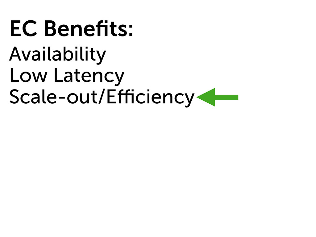 EC Benefits: Availability Low Latency Scale-out/...