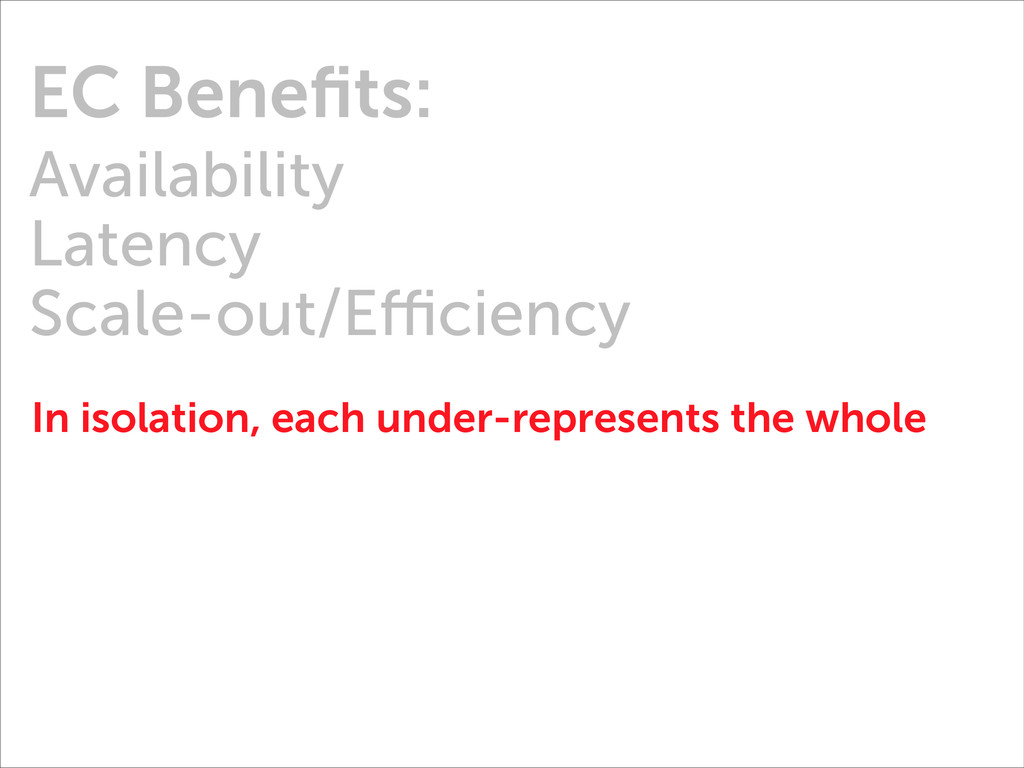 EC Benefits: Availability Latency Scale-out/Effi...