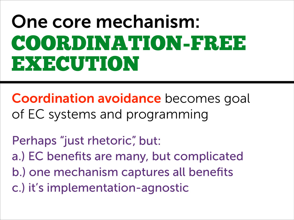 One core mechanism: COORDINATION-FREE EXECUTION...
