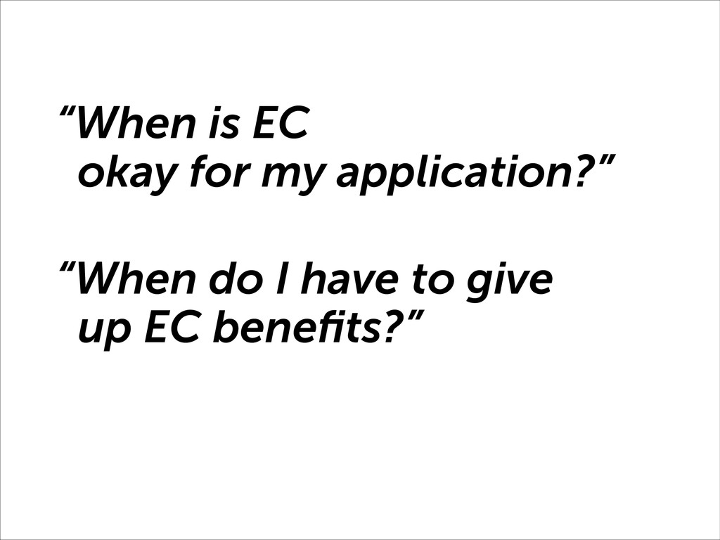 """""""When is EC okay for my application?"""" """"When do ..."""