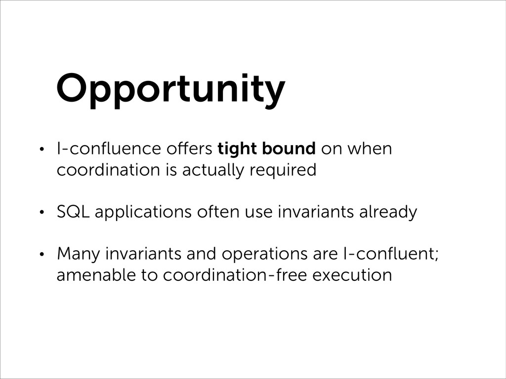 Opportunity • I-confluence offers tight bound on...