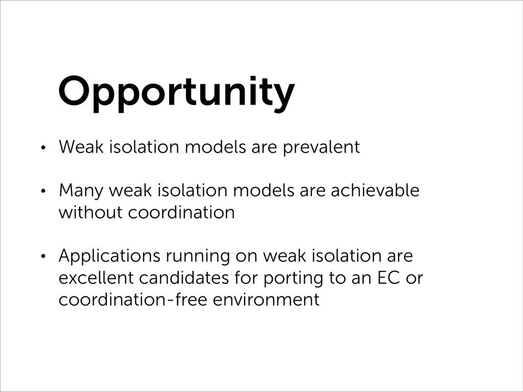 • Weak isolation models are prevalent • Many we...
