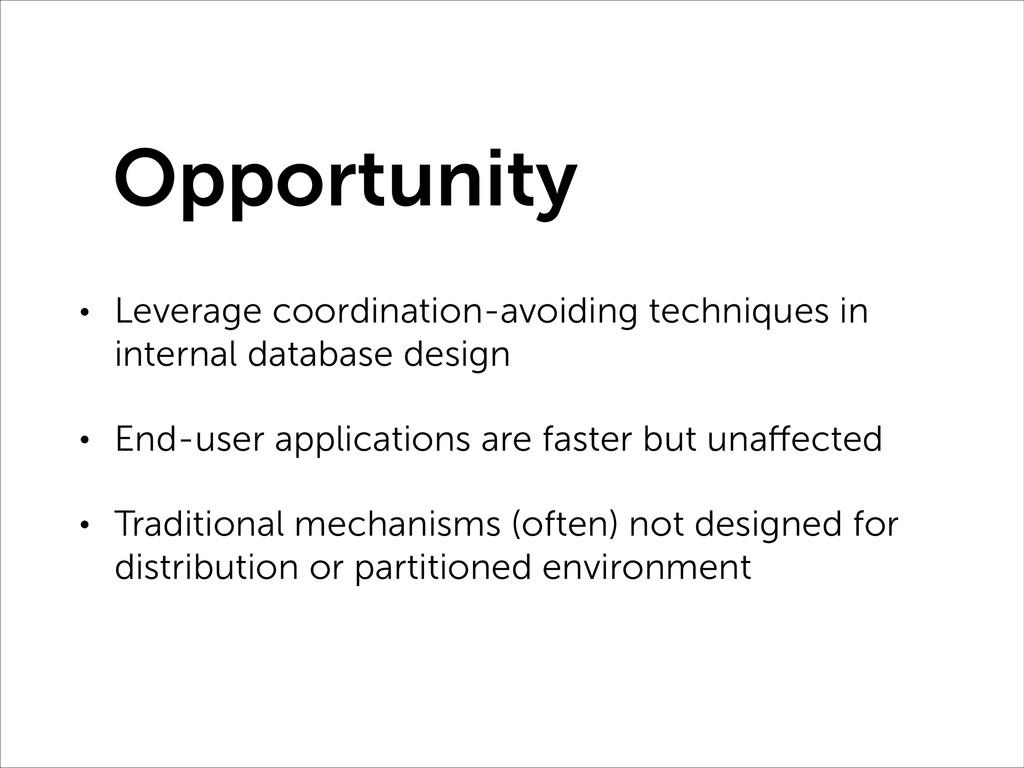 • Leverage coordination-avoiding techniques in ...