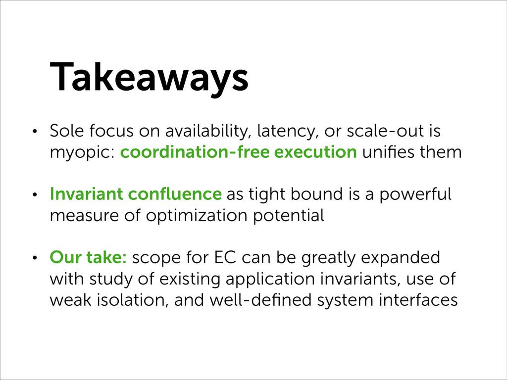 Takeaways • Sole focus on availability, latency...