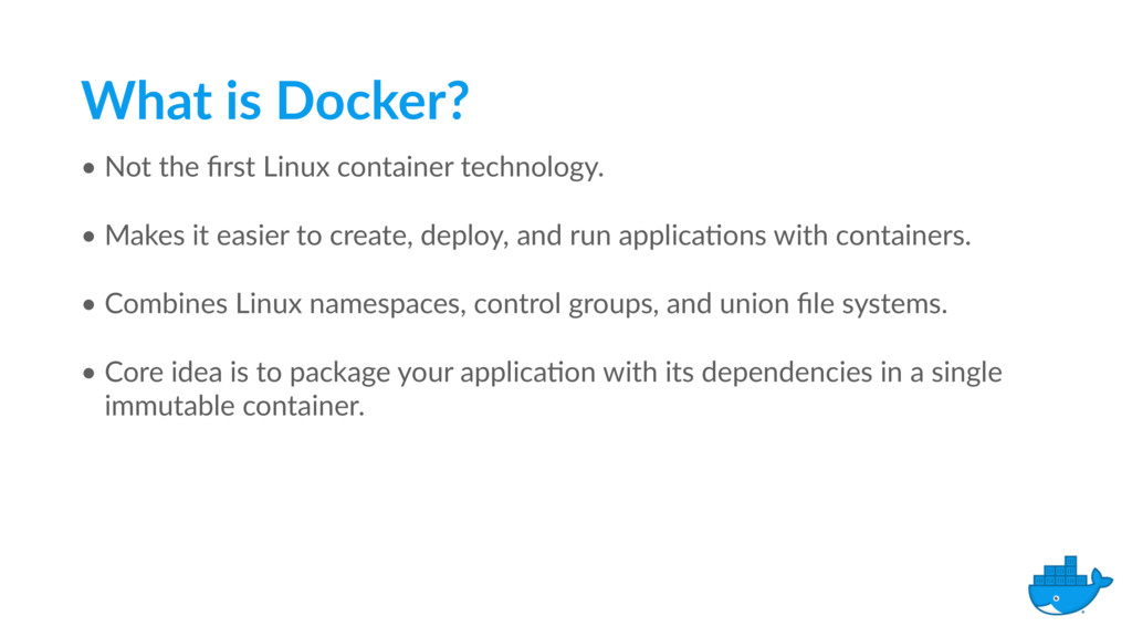What is Docker? • Not the first Linux container ...