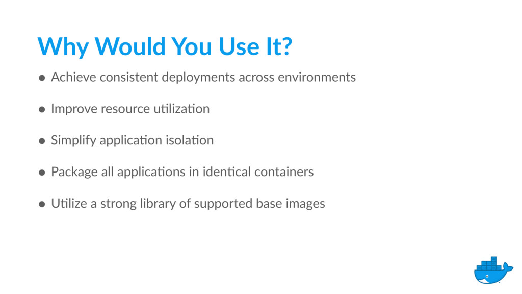 Why Would You Use It? • Achieve consistent depl...