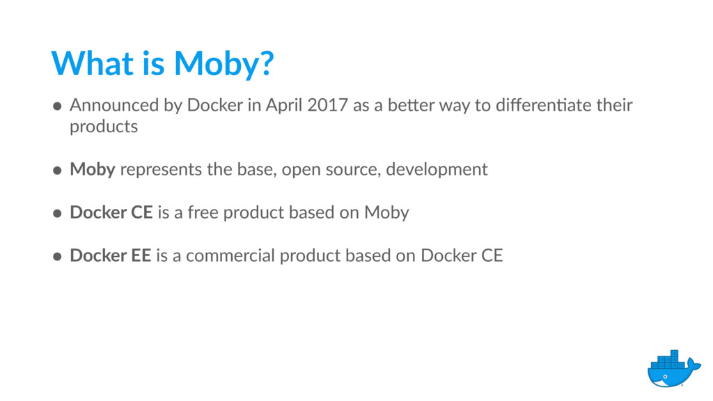 What is Moby? • Announced by Docker in April 20...