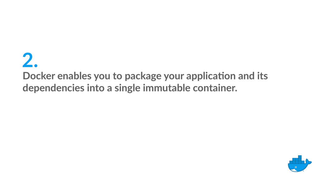 Docker enables you to package your applica9on a...