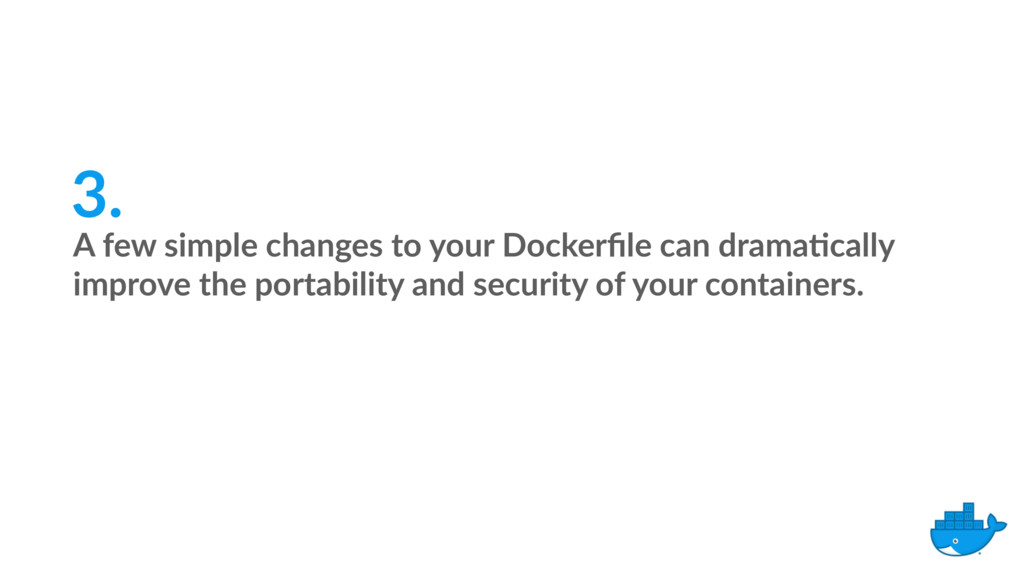 A few simple changes to your Dockerfile can dram...