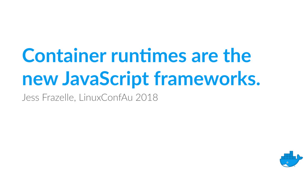 Container run9mes are the new JavaScript framew...