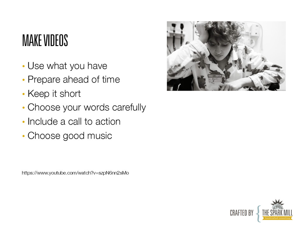MAKE VIDEOS •  Use what you have