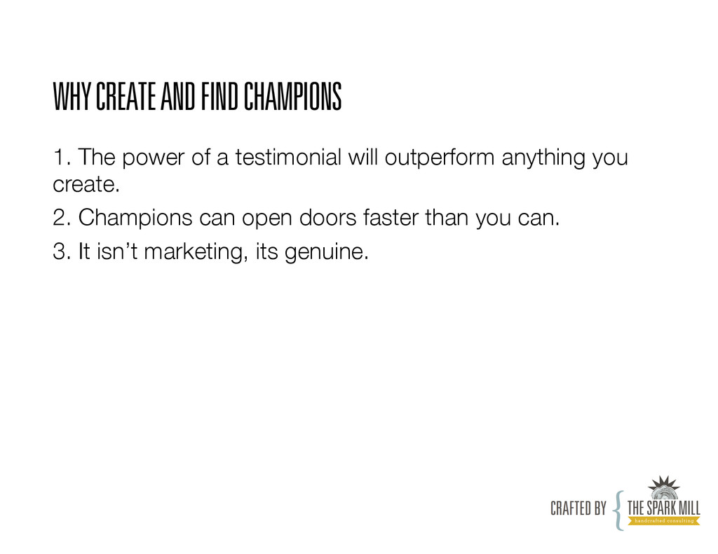 WHY CREATE AND FIND CHAMPIONS 1. The power of a...