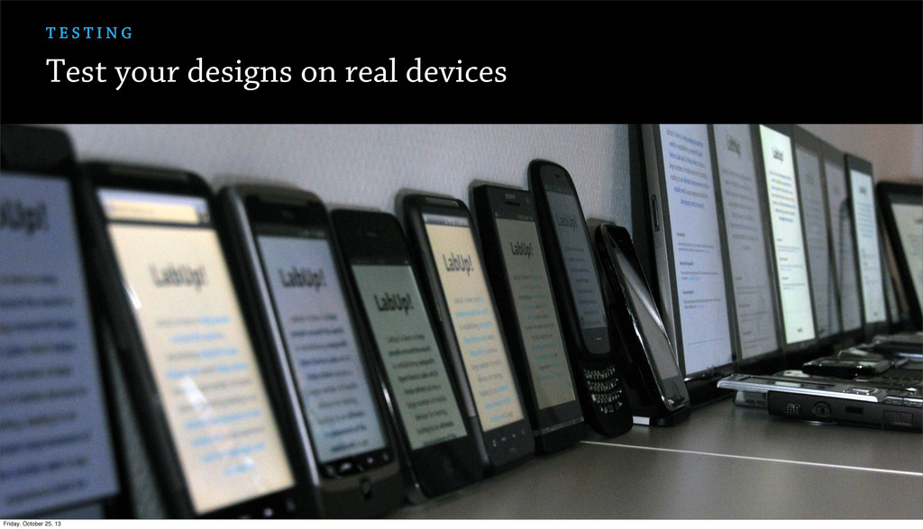 Test your designs on real devices T E S T I N G...