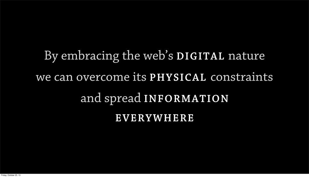 By embracing the web's DIGITAL nature we can ov...