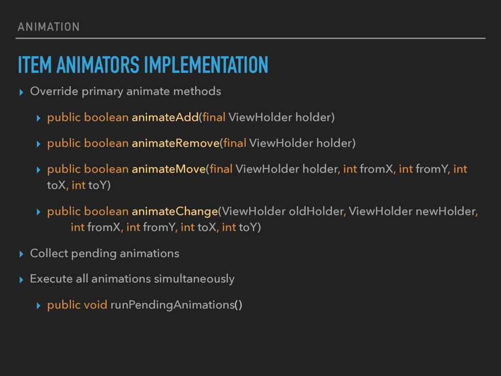 ANIMATION ITEM ANIMATORS IMPLEMENTATION ▸ Overr...