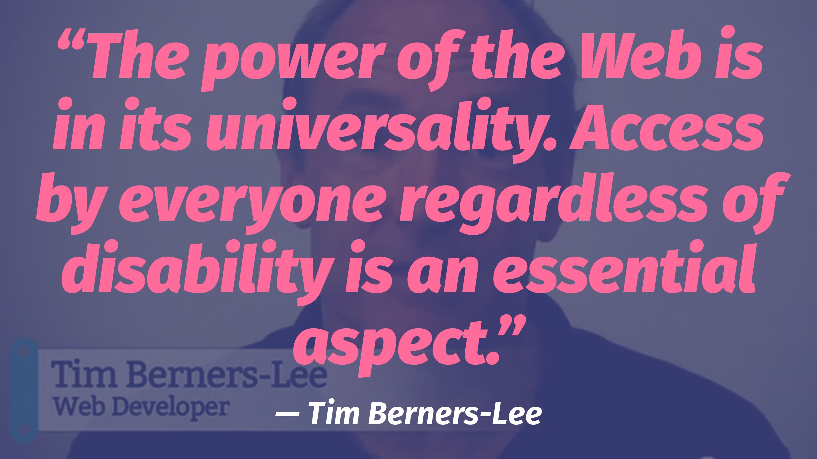 """""""The power of the Web is in its universality. A..."""
