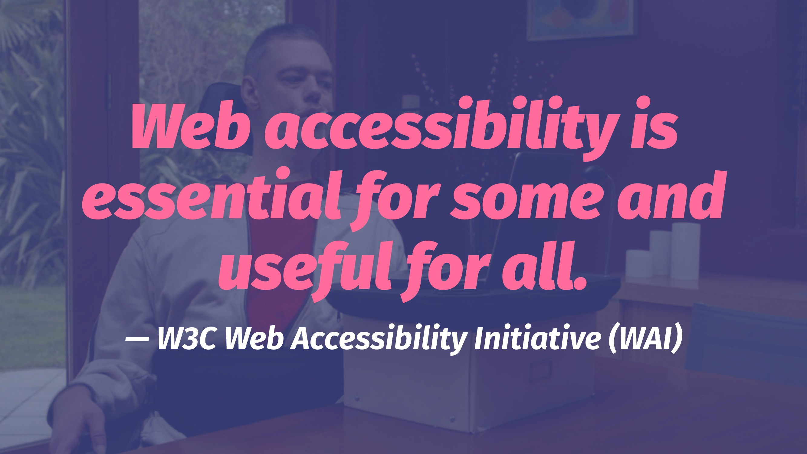 Web accessibility is essential for some and use...