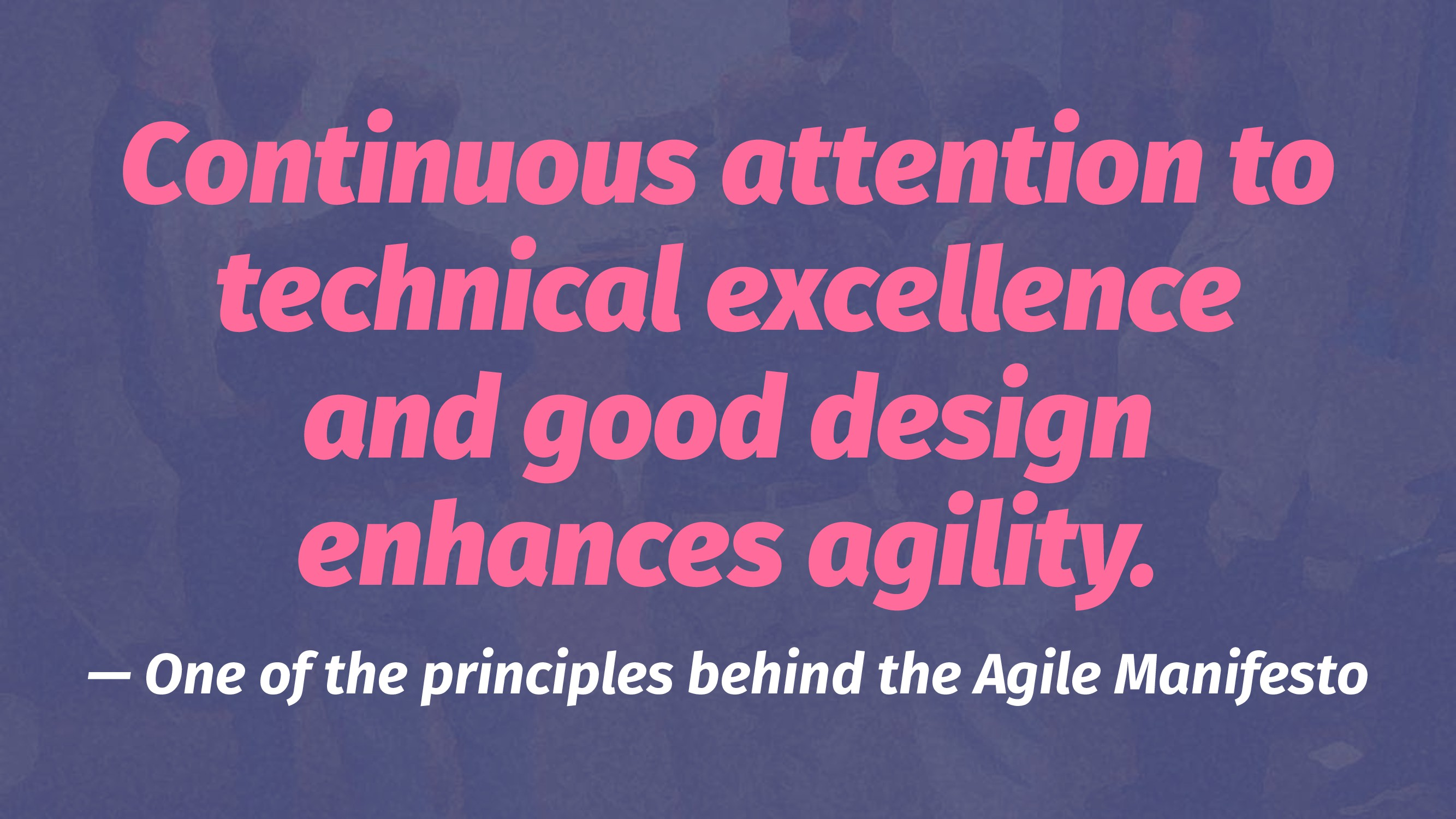 Continuous attention to technical excellence an...