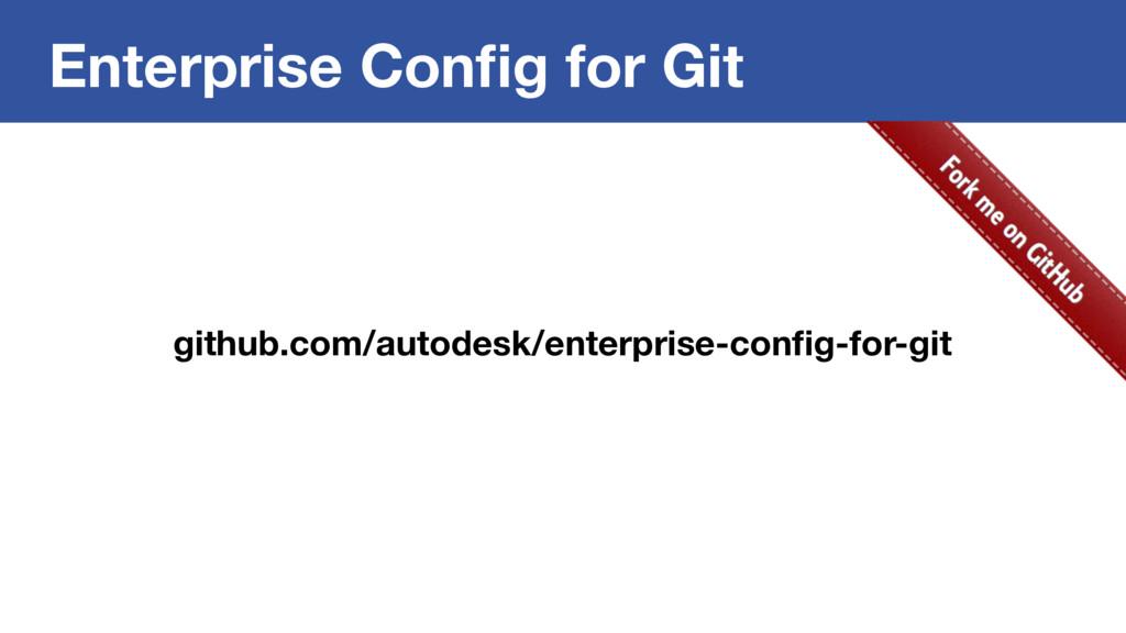 Enterprise Config for Git github.com/autodesk/en...
