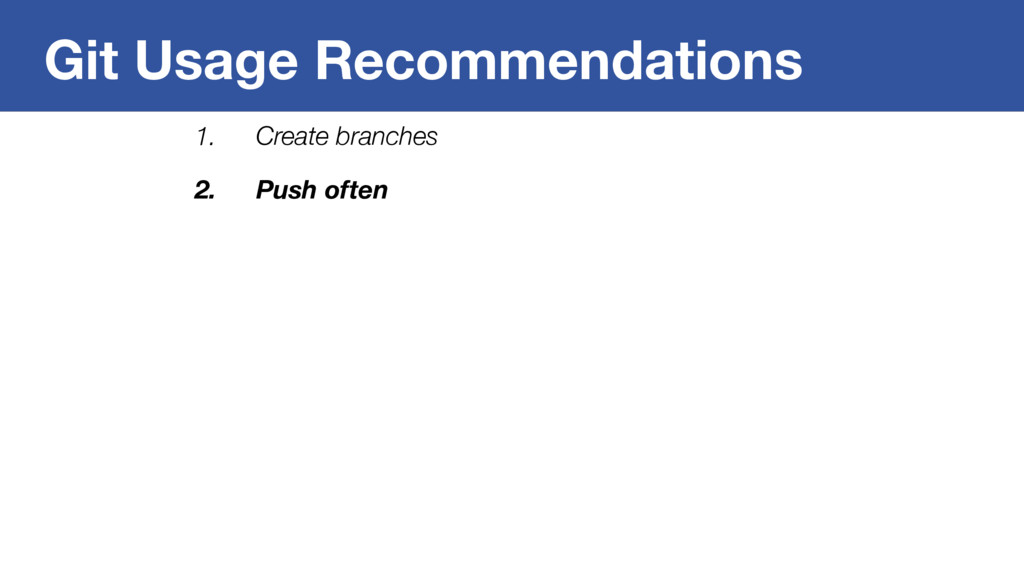 Git Usage Recommendations 1. Create branches 2....
