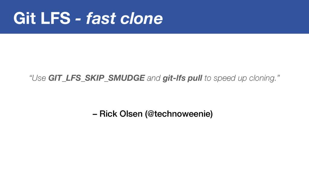 Git LFS - fast clone – Rick Olsen (@technoweeni...