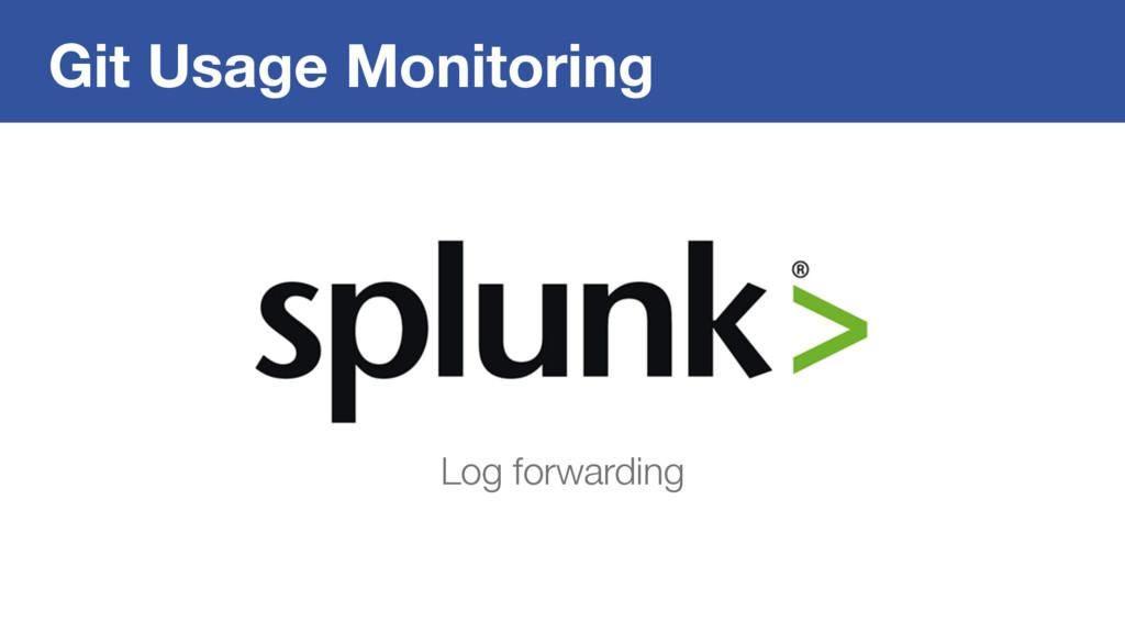 Git Usage Monitoring Log forwarding