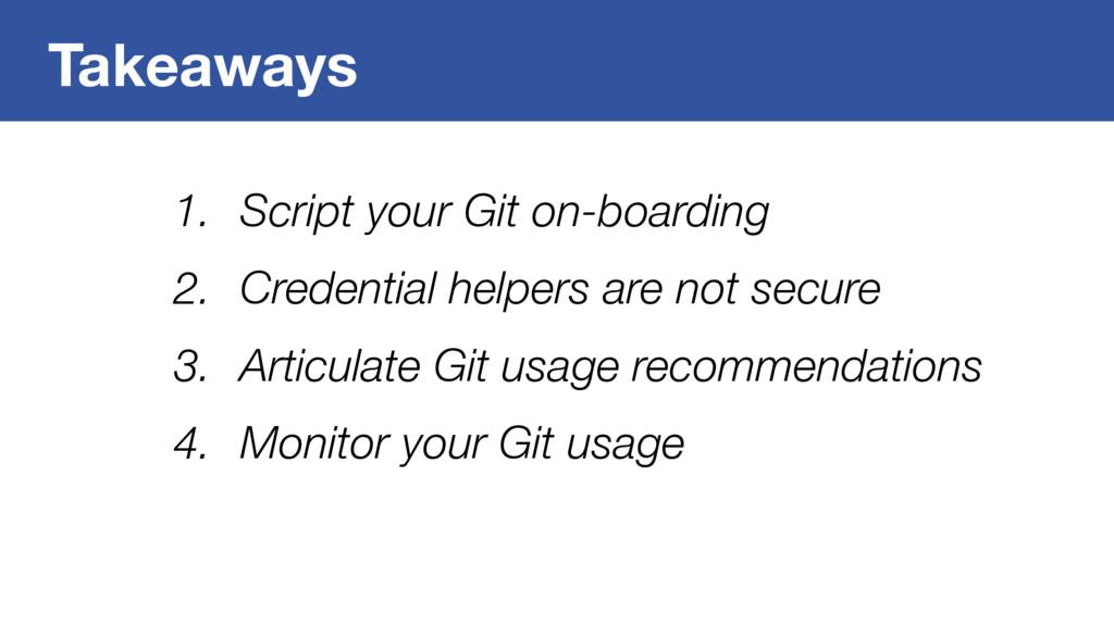 Takeaways 1. Script your Git on-boarding 2. Cre...