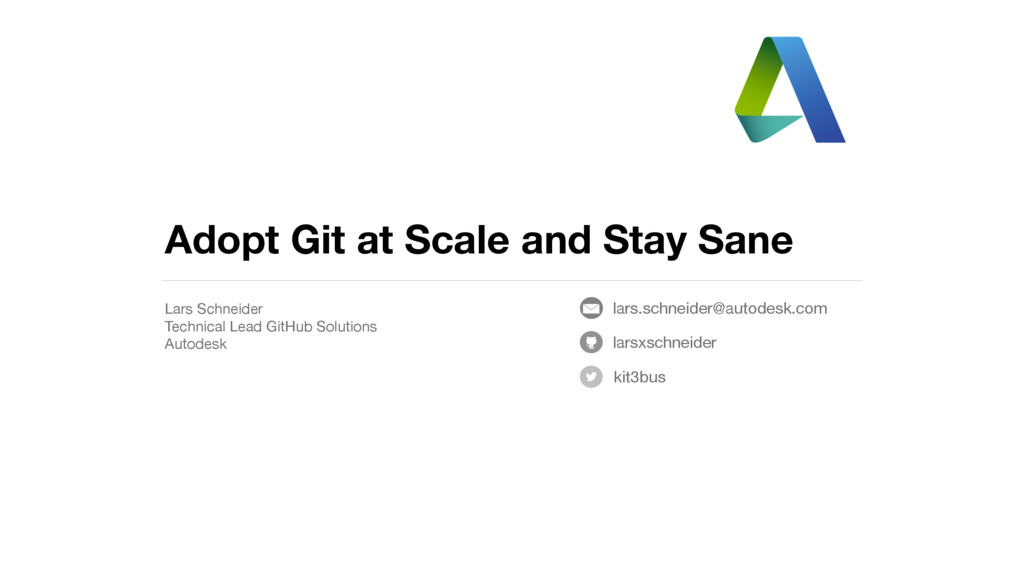 Adopt Git at Scale and Stay Sane Lars Schneider...