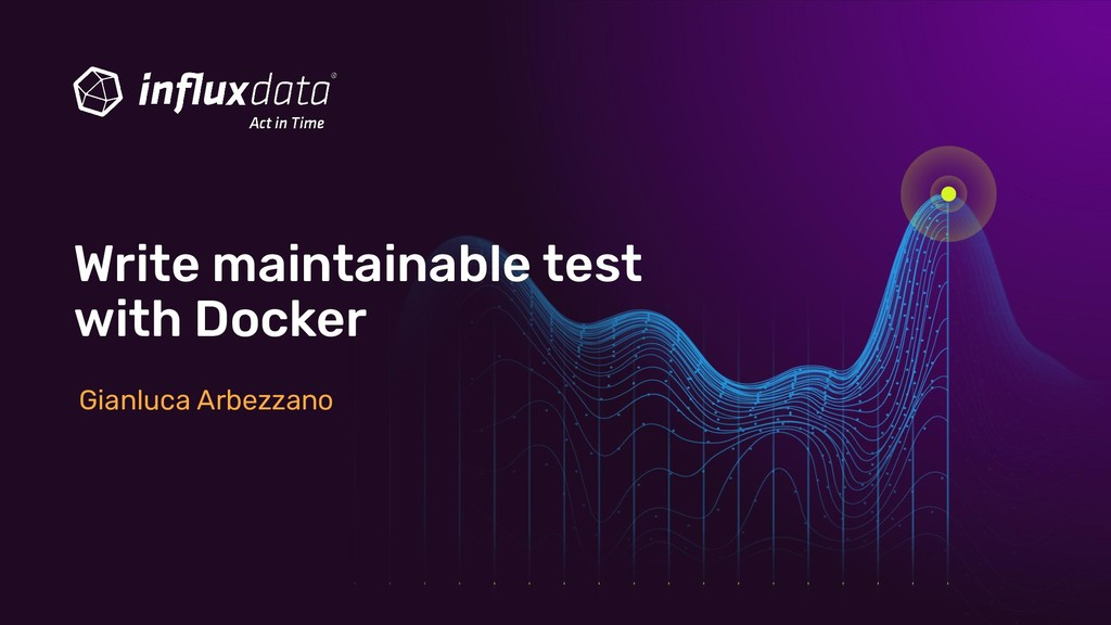 Gianluca Arbezzano Write maintainable test with...