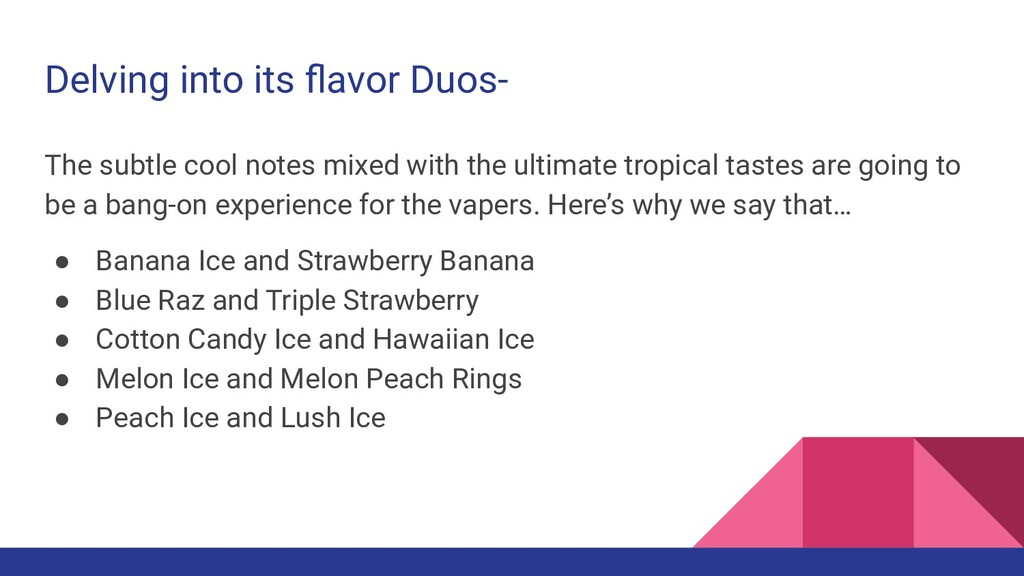 Delving into its flavor Duos- The subtle cool no...