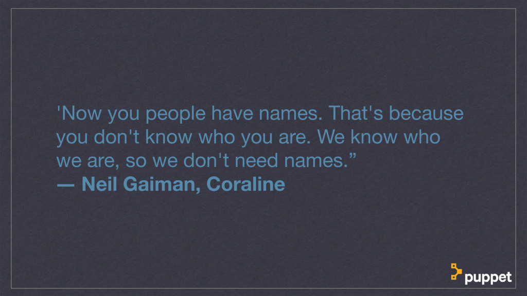 'Now you people have names. That's because you ...
