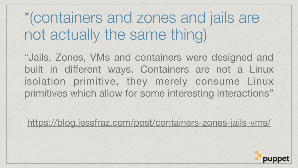 *(containers and zones and jails are not actual...