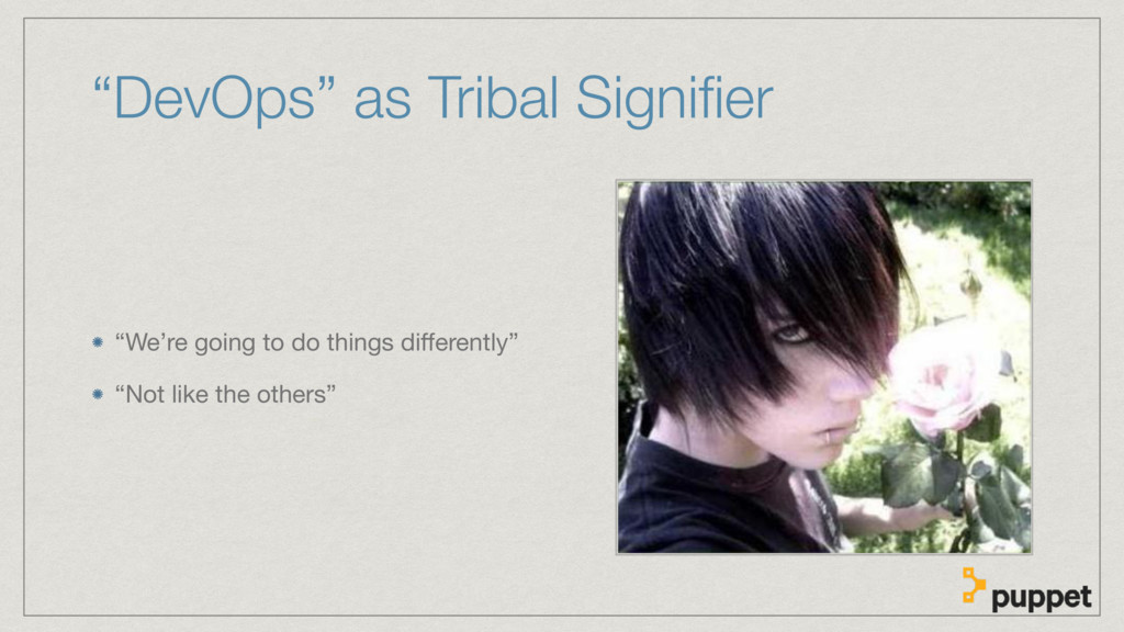 """""""DevOps"""" as Tribal Signifier """"We're going to do ..."""