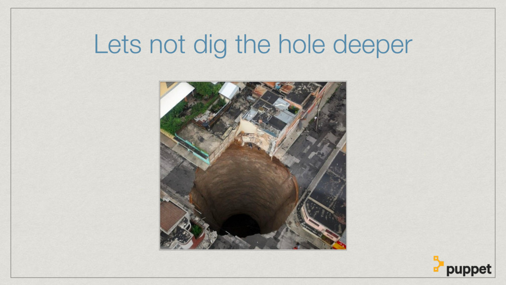 Lets not dig the hole deeper